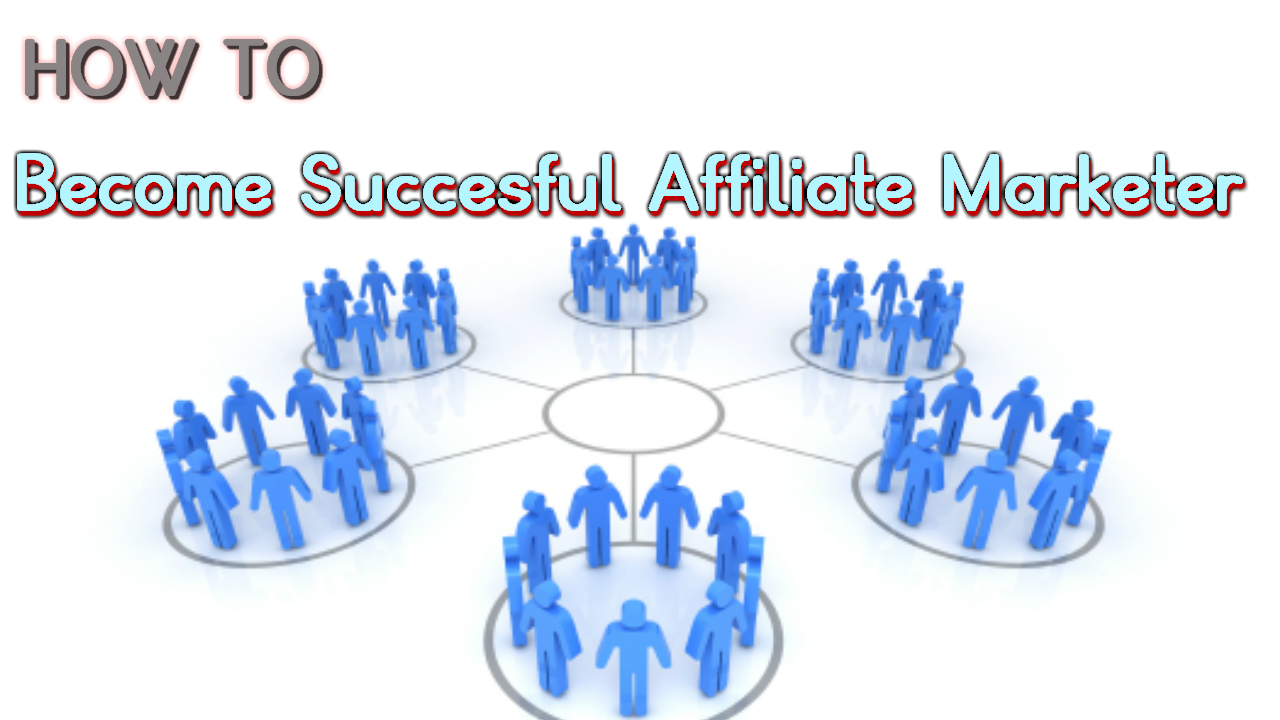 How to Become a Successful Affiliate Marketer?